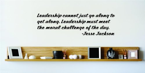 Leadership Cannot Just Go Along To Get Along. Leadership Must Meet The Moral Challenge Of The Day. - Jesse Jackson Famous Inspirational Life Quote Vinyl Wall Decal - 24 Colors Available - Discounted Sales Price Picture Art Image Living Room Bedroom Home D