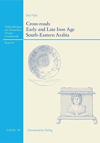 Cross-Roads: Early and Late Iron Age South-Eastern Arabia (Abhandlungen Der Deutschen Orient-Gesellschaft) by Paul Yule (2014-03-31)