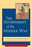 The Adornment of the Middle Way: Shantarakshita's Madhyamakalankara with Commentary by Jamgon Mipham