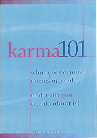 Karma 101: What Goes Around Comes Around...and What You Can Do About It written by Joshua Mack