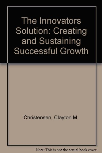 The Innovators Solution: Creating and Sustaining Successful Growth (Chinese Edition)