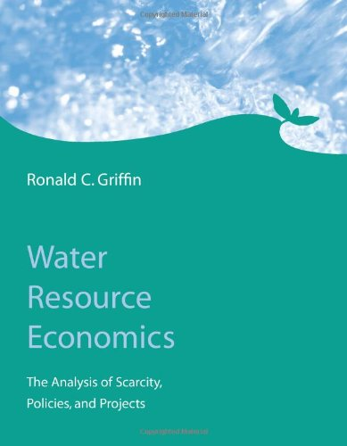 Water Resource Economics: The Analysis of Scarcity,...