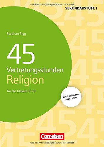 45 Vertretungsstunden Religion: Für die Klassen 5-10. Buch mit Kopiervorlagen über Webcode
