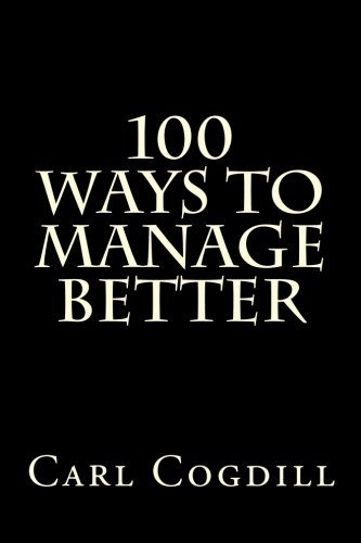 100 Ways to Manage Better: Carl Cogdill: 9780615818474: Amazon.com: Books