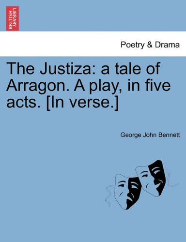 The Justiza: a tale of Arragon. A play, in five acts. [In verse.]