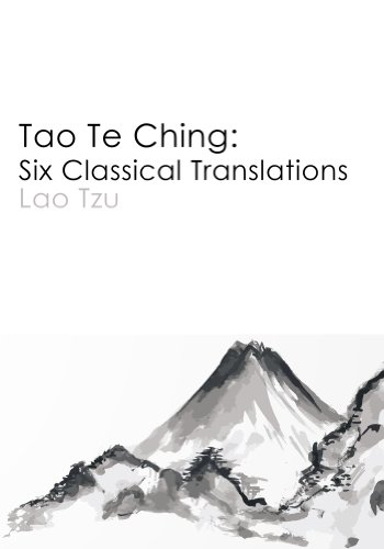 Lao Tzu - Tao Te Ching: Six Classical Translations (Illustrated)