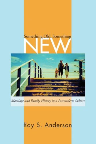 Something Old/ Something New: Marriage and Family Ministry in a Postmodern Culture, Ray S. Anderson