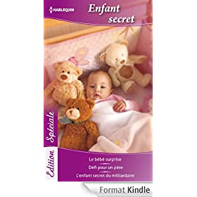 Enfant secret:Le b�b� surprise - D�fi pour un p�re - L'enfant secret du milliardaire