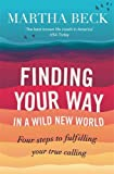 Finding Your Way in a Wild New World: Four Steps to Fulfilling Your True Calling (0749956356) by Beck, Martha Nibley