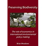 Preserving Biodiversity: The Role of Economics in International Environmental Policy-Makingby Brian Meadows