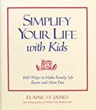 Simplify Your Life with Kids: 100 Ways to Make Family Life Easier and More Fun (0740706640) by Elaine St. James