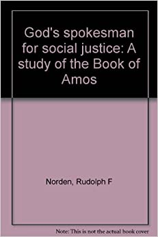 social justice in the book of amos Anderson points out that a passion for social justice was shared by all of the  eighth  starting with the book of amos, it is evident that he like the other eighth.