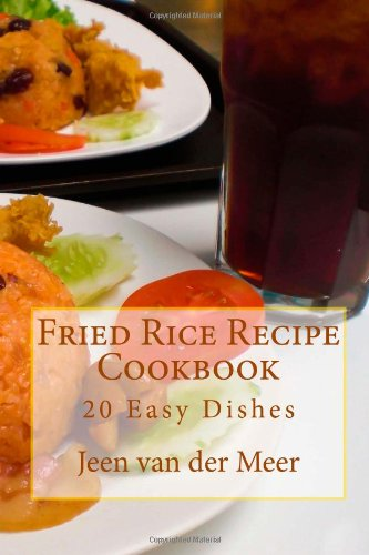 Fried Rice Recipe Cookbook: 20 Easy Dishes (Jeen's Favorite Rice Recipes) by Mr Jeen van der Meer