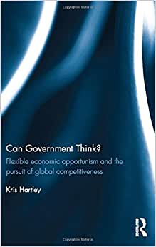 Can Government Think?: Flexible Economic Opportunism And The Pursuit Of Global Competitiveness