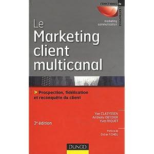 Le marketing client multicanal - 3ème édition - Prospection, fidélisation et reconquête du client