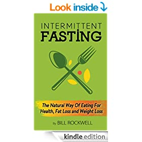 Intermittent Fasting: For Super Fast Fat Loss, Improved Health, Weight Loss, and Detox (The Intermittent Fasting Diet to Crush Belly Fat and Get Healthy)