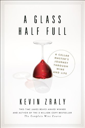 A Glass Half Full: A Cellar Master's Journey Through Wine and Life by Kevin Zraly