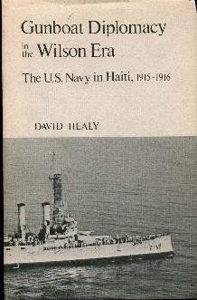 Gunboat Diplomacy in the Wilson Era: The U.S. Navy in Haiti, 1915-1916