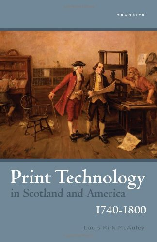 Print Technology in Scotland and America, 1740-1800 (Transits: Literature, Thought & Culture, 1650-1850)