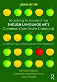 img - for Teaching to Exceed the English Language Arts Common Core State Standards: A Critical Inquiry Approach for 6-12 Classrooms book / textbook / text book