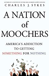 A Nation of Moochers: America's Addiction to Getting Something for Nothing