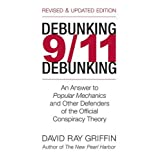 Debunking 9/11 Debunking: An Answer to Popular Mechanics and Other Defenders of the Official Conspiracy Theoryby David Ray Griffin