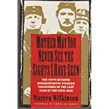 Mother, May You Never See the Sights I've Seen: The Fifty Seventh Massachusetts Veteran Volunteers in the Army of the Potomac 1864-1865 (0688108717) by Wilkinson, Warren
