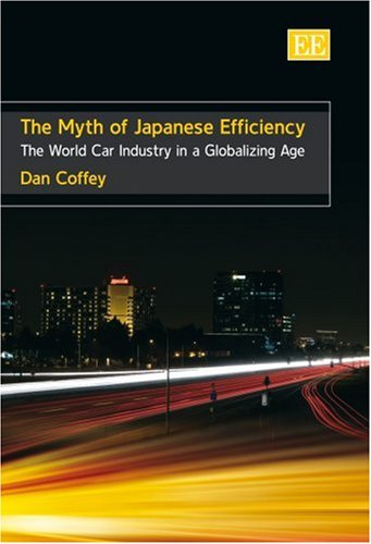 The Myth of Japanese Efficiency: The World Car Industry in a Globalizing Age