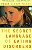 img - for The Secret Language of Eating Disorders: How You Can Understand and Work to Cure Anorexia and Bulimia   [SECRET LANGUAGE OF EATING DISO] [Paperback] book / textbook / text book