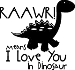 Raawr Means I Love You In Dinosaur 34...
