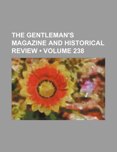 The Gentleman's magazine and historical review (Volume 238)