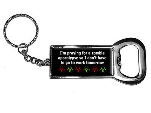 Graphics and More Ring Bottle-Cap Opener Key Chain, I'm Praying for a Zombie Apocalypse So I Don't Have to Work (KK0532)