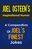 img - for Joel Osteen s Inspirational Humor - A Compendium Of Joel Osteen s Finest Jokes (I Declare, Your Best Life Now, Every Day a Friday, Your Best Life Begins Each Morning, Become a Better You) book / textbook / text book