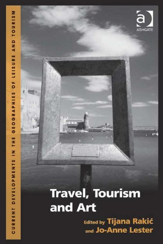 Tijana Rakic - Travel, Tourism and Art (Current Developments in the Geographies of Leisure and Tourism)