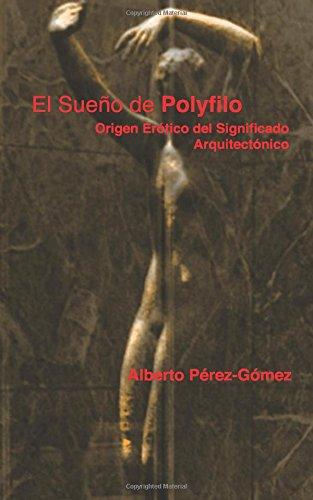 El Sueno de Polyfilo: Origen Erotico del Significado Arquitectonico (Spanish Edition)