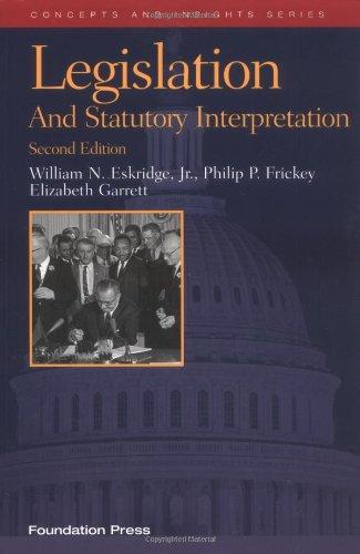 Eskridge, Frickey And Garrett'S Legislation And Statutory Interpretation, 2D (Concepts And Insights Series)