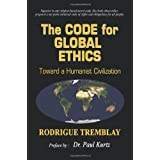 The Code for Global Ethics: Toward a Humanist Civilizationby Rodrigue Tremblay
