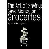 The Art of Saving: Save Money on Groceries ~ Jamie Farrington