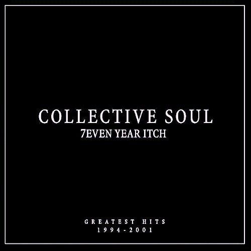 7even Year Itch Greatest Hits 1994-2001 by Collective Soul