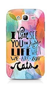 AMEZ i will see you in another life Back Cover For Samsung Grand Neo Plus