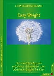 Easy Weight: Der mentale Weg zum natürlichen Schlanksein. Abnehmen beginnt im Kopf
