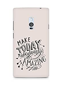 AMEZ make today ridiculously amazing Back Cover For OnePlus Two