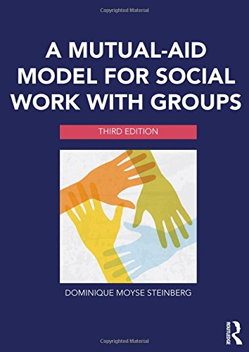 A Mutual-Aid Model for Social Work with Groups, by Dominique Moyse Steinberg