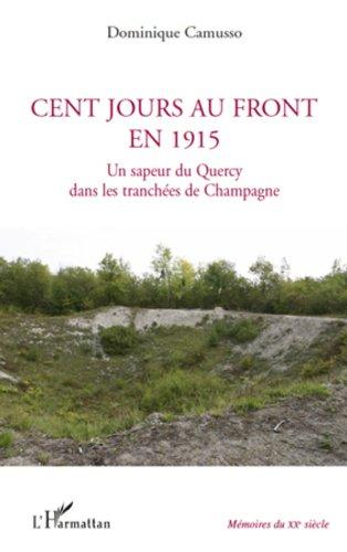 Dominique Camusso - Cent jours au front en 1915: Un sapeur du Quercy dans les tranchées de Champagne