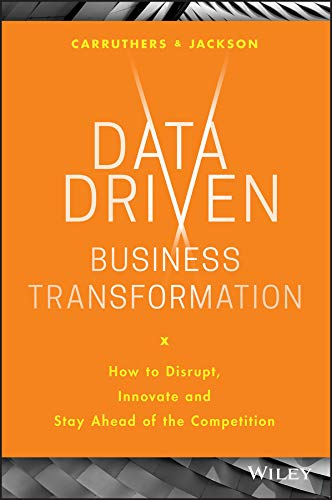 Data Driven Business Transformation How to Disrupt, Innovate and Stay Ahead of the Competition [Jackson, Peter - Carruthers, Caroline] (Tapa Dura)