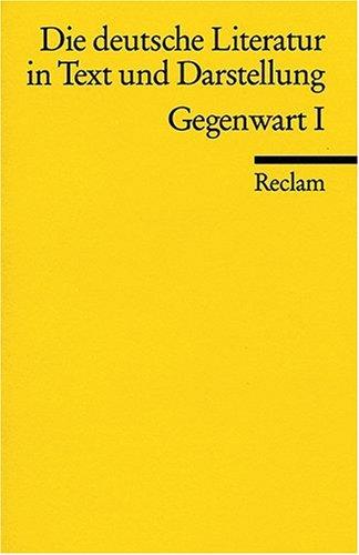 Die deutsche Literatur. Ein Abriss in Text und Darstellung: Gegenwart I: Ein Abriß in Text und Darstellung: BD 16