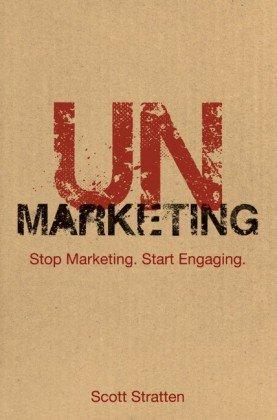 UnMarketing: Stop Marketing. Start Engaging.