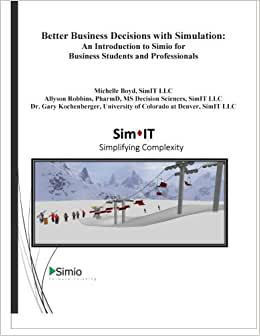 Better Business Decisions With Simulation: An Introduction To Simio For Business Students And Professionals (Simio Business Productivity Series) (Volume 1)
