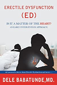 Erectile Dysfunction (ED) Is it a matter of the Heart? An early intervention approach.: All you need to know about Erectile Dysfunction and more......
