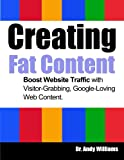Creating Fat Content: Boost Website Traffic with Visitor-Grabbing, Google-Loving Web Content (Webmaster Series) (Volume 7)